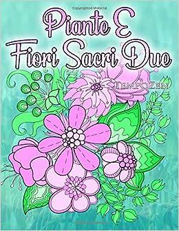 Fiori Meravigliosi.Piante E Fiori Sacri Due Un Libro Da Colorare Per Adulti Per