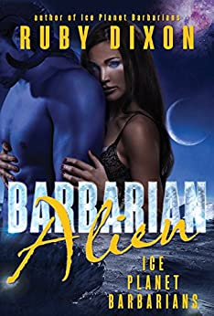 Barbarian Alien: A SciFi Alien Romance (Ice Planet Barbarians Book 2) by [Dixon, Ruby]