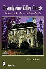 Brandywine Valley Ghosts: Haunts of Southeastern Pennsylvania Paperback