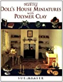 Making Doll's House Miniatures with Polymer Clay, Sue Heaser, 0304355704