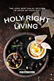 Holy Right Living: The Very Best Halal Recipes to