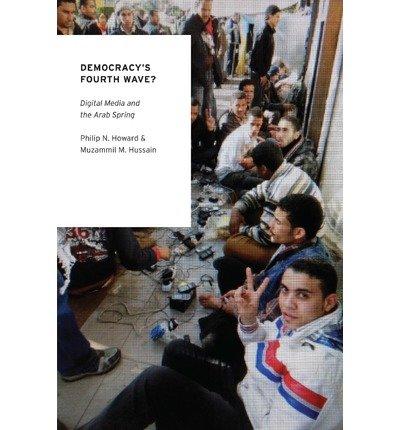 Democracy's Fourth Wave?: Digital Media and the Arab Spring (Oxford Studies in Digital Politics) by Philip N. Howard (1-Mar-2013) Paperback ebook
