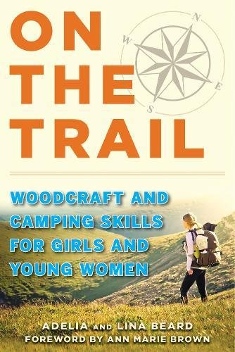 Download On the Trail: Woodcraft and Camping Skills for Girls and Young Women pdf epub