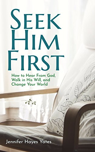 Seek Him First: How to Hear from God, Walk in His Will, and Change Your World cover