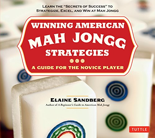 "Winning American Mah Jongg Strategies: A Guide for the Novice Player -Learn the ""Secrets of Success"" to Strategize, Excel and Win at Mah Jongg"