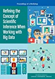 Refining the Concept of Scientific Inference When Working with Big Data: Proceedings of a Workshop