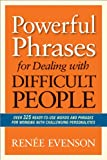 Powerful Phrases for Dealing with Difficult People: Over 325 Ready-To-Use Words and Phrases For Working With Challenging Personalities Pdf