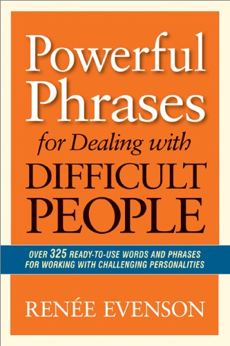 Powerful Phrases for Dealing with Difficult People: Over 325 Ready-to-Use Words and Phrases for Working with Challenging Personalities by [Evenson, Renèe]