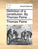 Definition of a Constitution by Thomas Paine, Thomas Paine, 1170736793