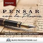 Ensayo: Pensar con la Pluma | Miguel de Unamuno