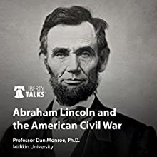 Abraham Lincoln and the American Civil War Lecture by Professor Dan Monroe PhD Narrated by Professor Dan Monroe PhD