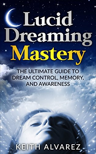 Lucid Dreaming Mastery: The Ultimate Guide to Dream Control