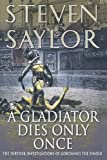 img - for A Gladiator Dies Only Once: The Further Investigations of Gordianus the Finder [Paperback] [2006] (Author) Steven Saylor book / textbook / text book