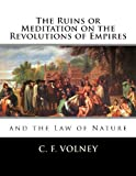 The Ruins or Meditation on the Revolutions of Empires, C. F. Volney, 1463526180
