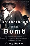 Front cover for the book Brotherhood of the Bomb: The Tangled Lives and Loyalties of Robert Oppenheimer, Ernest Lawrence and Edward Teller by Gregg Herken