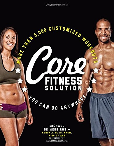 Core Fitness Solution: More than 5,000 Customized Workouts You Can Do Anywhere