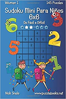Sudoku Mini Para Niños 6x6 - De Fácil A Difícil - Volumen 1 - 145 Puzzles: Volume 1 por Nick Snels