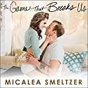 The Game That Breaks Us Hörbuch von Micalea Smeltzer Gesprochen von: Charles Constant, Kasha Kensington
