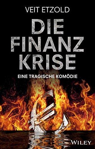 Die Finanzkrise - Eine tragische Komödie Gebundenes Buch – 15. April 2015 Veit Etzold Wiley-VCH 3527508163 Betriebswirtschaft