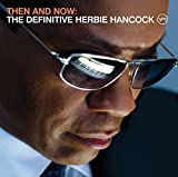 Then And Now: The Definitive Herbie Hancock by Herbie Hancock (2008-09-23)