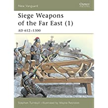 Siege Weapons of the Far East (1): AD 612–1300 (New Vanguard)