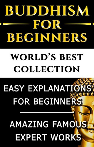 Buddhism and Buddhist Teachings for Beginners - World's Best Ultimate Collection -  Starters to Advanced Levels with Bonus Material Included [Illustrated]