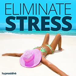 Eliminate Stress & Anxiety Hypnosis