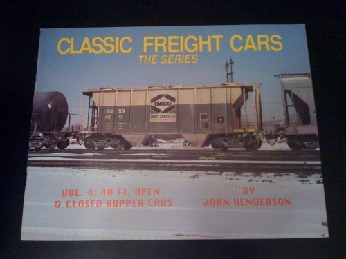 Classic Freight Cars, Vol. 4: 40 Ft. Open & Closed Hopper Cars by John Henderson (1993-10-01) -
