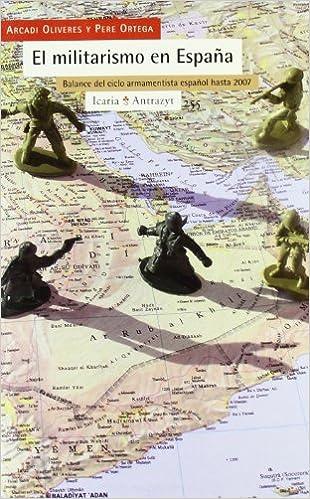 El militarismo en España: Balance del ciclo armamentista español hasta 2007 Antrazyt: Amazon.es: Oliveres, Arcadi, Ortega, Pere: Libros