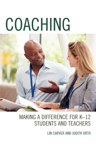 Coaching: Making a Difference for K-12 Students and Teachers