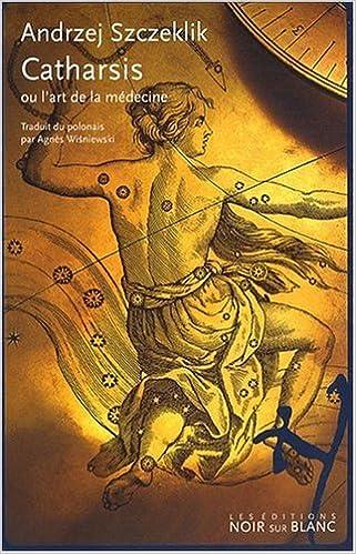 Ebook téléchargement gratuit pdf Catharsis ou l'art de la médecine by Andrzej Szczeklik 2882502117 ePub