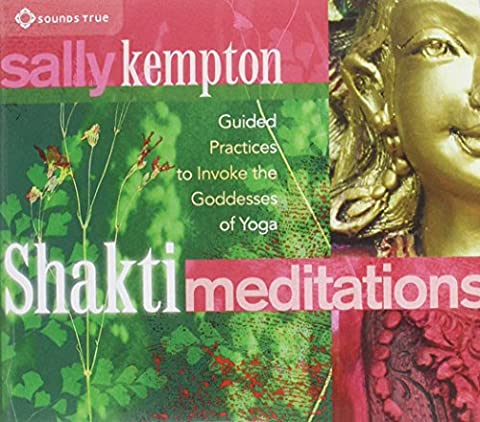 Shakti Meditations: Guided Practices to Invoke the Goddesses of Yoga (Sally Kempton Meditation)