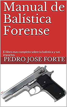 Manual de Balística Forense: El libro mas completo sobre