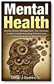 MENTAL HEALTH: Mental Illness Management, The Ultimate Guide To Understanding Emotions and Ending Disorder In Your Life