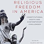 Religious Freedom in America: Constitutional Roots and Contemporary Challenges: Studies in American Constitutional Heritage | Kyle Harper,Allen D. Hertzke PhD