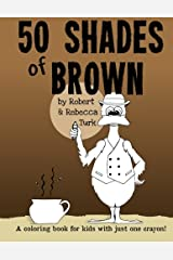 50 Shades of Brown: A coloring book for kids with just one crayon! Paperback