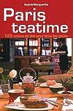 Paris teatime : 125 salons de thé pour tous les goûts