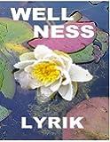 Wellnesslyrik: Poetisches Leben jenseits aller Diagnosen