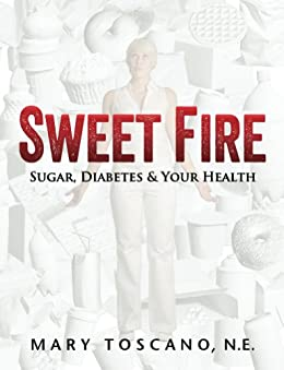 Sweet Fire: Sugar, Diabetes & Your Health by [Toscano, Mary]