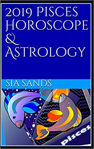 2019 Pisces Horoscope & Astrology (2019 Horoscopes): Sia Sands