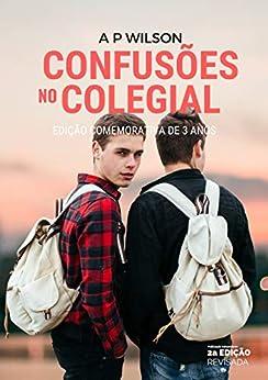 Confusões no Colegial (Livro UM) por [Wilson, A P]