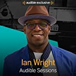 Ian Wright: Audible Sessions: FREE Exclusive Interview | Gabriel Fleming