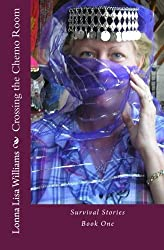 Crossing the Chemo Room: Survival Stories Book One