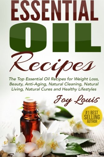 518LRL7aIcL - Essential Oil Recipes: Top Essential Oil Recipes for Weight Loss, Beauty, Anti-Aging, Natural Cleaning, Natural Living, Natural Cures and Healthy ... Cures, Essential Oil Recipe Guide) (Volume 1)