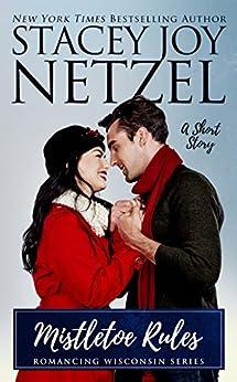Mistletoe Rules (Romancing Wisconsin Book 4) by [Netzel, Stacey Joy]
