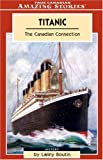 Front cover for the book Titanic: The Canadian Connection (Amazing Stories) by Lanny Boutin