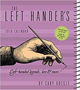 The Left Handers 2018 Weekly Planner Calendar: Cary Koegle