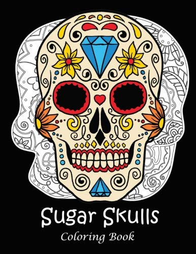Sugar Skulls Coloring Book: A Coloring Book for Adults Featuring Day of the Dead Fun Sugar Skulls Designs and Easy Patterns for Relaxation (Halloween Coloring -