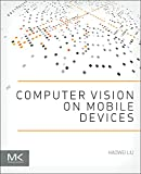 Computer Vision on Mobile Devices, Liu, Haowei, 0124170455