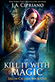 Kill It With Magic: An Urban Fantasy Novel (The Lillim Callina Chronicles Book 2) (English Edition)